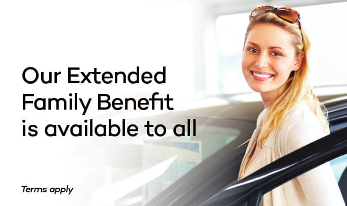 Our Extended Family Benefit is available to all. Terms apply.